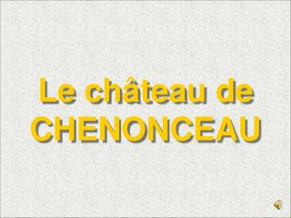 Le ch�teau de CHENONCEAU