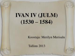 IVAN IV (JULM) (1530 – 1584)