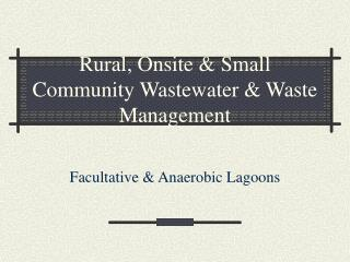 Rural, Onsite  Small Community Wastewater  Waste Management