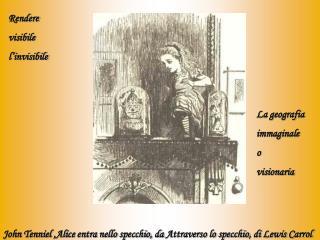 John Tenniel ,Alice entra nello specchio, da  Attraverso lo specchio , di Lewis Carrol