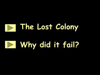The Lost Colony Why did it fail?