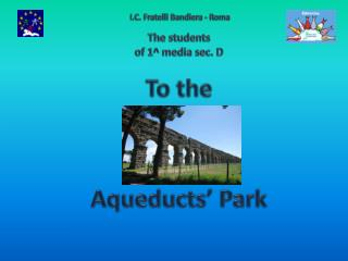 To  the Aqueducts ' Park
