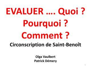 EVALUER  . Quoi  Pourquoi  Comment  Circonscription de Saint-Beno t  Olga Vaulbert Patrick D mery
