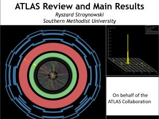 ATLAS Review and Main Results Ryszard Stroynowski Southern Methodist University