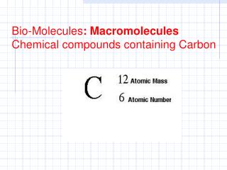 Bio-Molecules : Macromolecules Chemical compounds containing Carbon