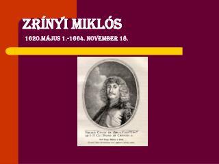 ZRÍNYI MIKLÓS 1620.május 1.-1664. november 18.