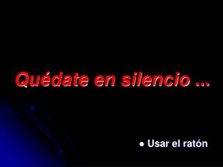 Quédate en silencio ...