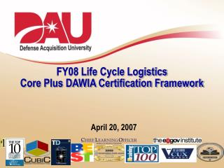 FY08 Life Cycle Logistics Core Plus DAWIA Certification Framework
