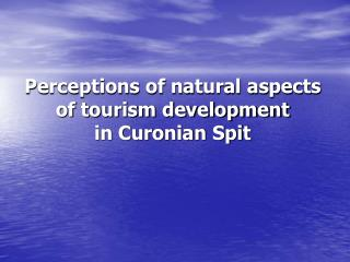 Perceptions of natural aspects  of tourism development  in Curonian Spit
