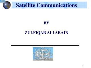 Satellite Communications BY ZULFIQAR ALI ARAIN