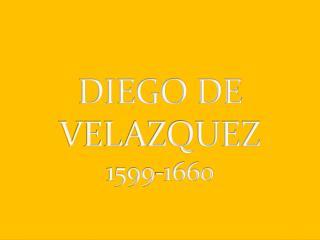 DIEGO DE VELAZQUEZ 1599-1660