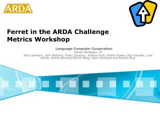 Ferret in the ARDA Challenge Metrics Workshop