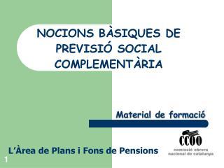 NOCIONS BÀSIQUES DE PREVISIÓ SOCIAL COMPLEMENTÀRIA