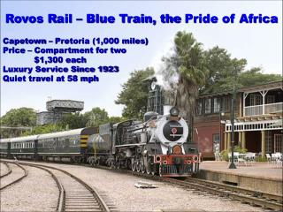 Rovos  R ail �  Blue Train, the  Pride of Africa
