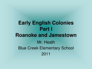 Early English Colonies  Part I Roanoke and Jamestown