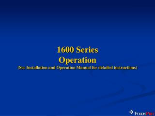1600 Series Operation  (See Installation and Operation Manual for detailed instructions)