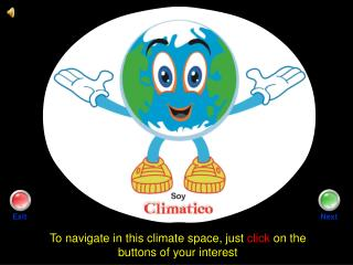 To navigate in this climate space, just  click  on the buttons of your interest