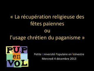 «La récupération religieuse des fêtes païennes  ou  l'usage chrétien du paganisme»