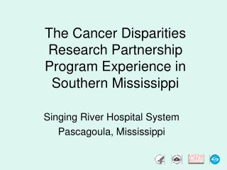 The Cancer Disparities Research Partnership Program Experience in Southern Mississippi