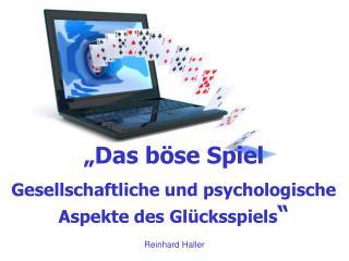 """""""Das böse Spiel Gesellschaftliche und psychologische Aspekte des Glücksspiels """""""