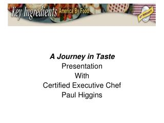 A Journey in Taste Presentation With Certified Executive Chef Paul Higgins