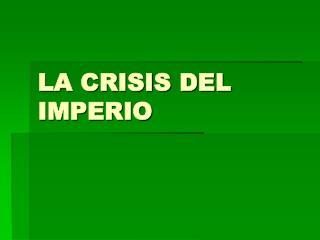 LA CRISIS DEL IMPERIO