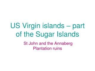 US Virgin islands – part of the Sugar Islands