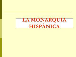 LA MONARQUIA HISPÀNICA
