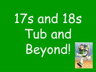 17s and 18s Tub and Beyond!