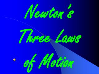 Newton's  Three Laws  of Motion