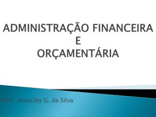 ADMINISTRA  O FINANCEIRA E  OR AMENT RIA