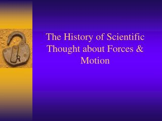 The History of Scientific Thought about Forces & Motion