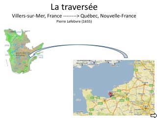 La traversée Villers-sur-Mer, France --------> Québec, Nouvelle-France Pierre Lefebvre (1655)