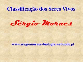 Classificação dos  Seres Vivos Sérgio Moraes