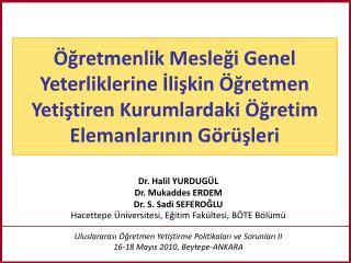 Dr. Halil YURDUGÜL Dr. Mukaddes ERDEM Dr. S. Sadi SEFEROĞLU