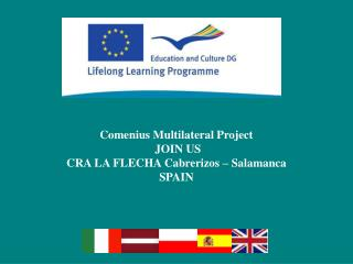 Comenius Multilateral Project  JOIN US CRA LA FLECHA Cabrerizos – Salamanca  SPAIN