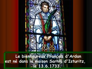Le bienheureux François d'Ardan  est né dans la maison Sarhia d'Isturitz,