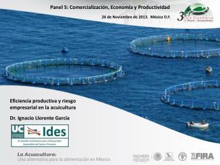 Eficiencia  productiva y riesgo empresarial en la  acuicultura Dr. Ignacio Llorente García