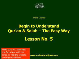 Short Course  Begin to Understand  Qur'an & Salah – The Easy Way Lesson No.  5