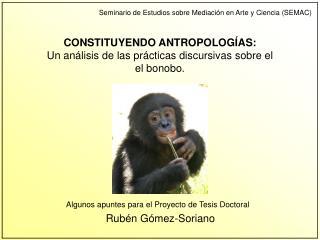CONSTITUYENDO ANTROPOLOGÍAS: Un análisis de las prácticas discursivas  sobre el el bonobo.