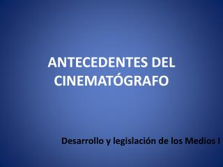 ANTECEDENTES DEL CINEMATÓGRAFO