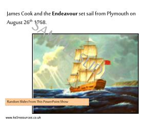 James Cook and the  Endeavour  set sail from Plymouth on August 26 th  1768.