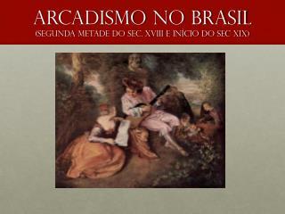 Arcadismo  no  Brasil ( segunda metade  do sec. Xviii e  início  do sec XIX )