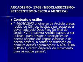 ARCADISMO- 1768 (NEOCLASSICISMO-SETECENTISMO-ESCOLA MINEIRA)