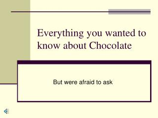 Everything you wanted to know about Chocolate
