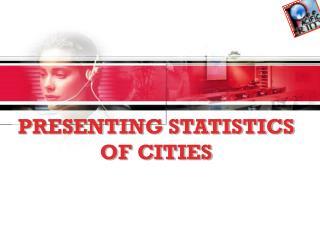 PRESENTING STATISTICS OF CITIES