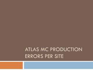 A TLAS MC production errors per  site