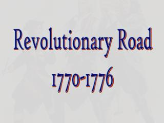 Revolutionary Road 1770-1776