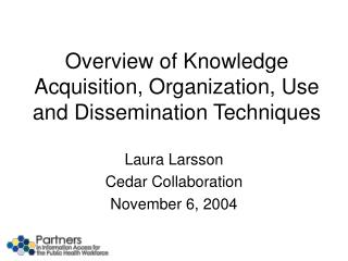 Overview of Knowledge Acquisition, Organization, Use and Dissemination Techniques