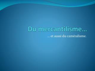 Du mercantilisme…